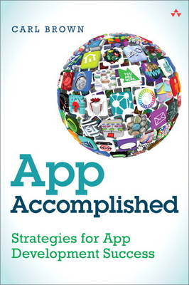 App Accomplished: Strategies for App Development Success (Paperback)