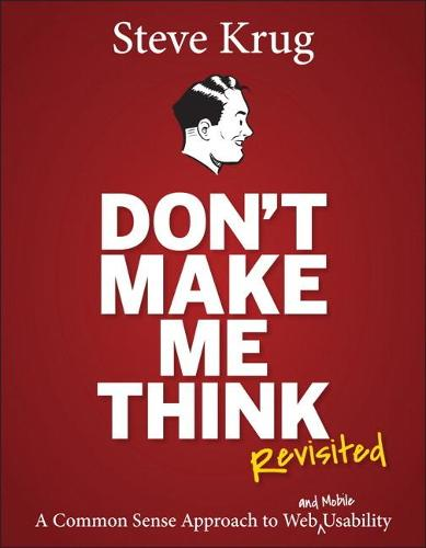 Don't Make Me Think, Revisited: A Common Sense Approach to Web Usability (Paperback)