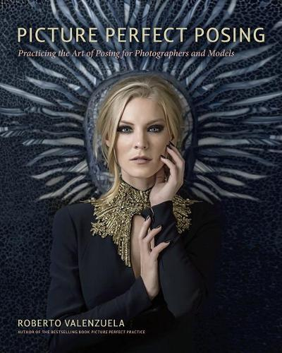 Picture Perfect Posing: Practicing the Art of Posing for Photographers and Models (Paperback)