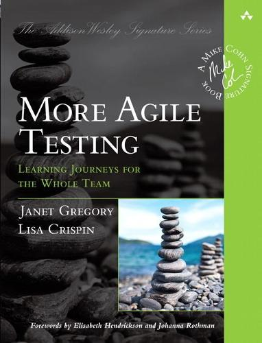 More Agile Testing: Learning Journeys for the Whole Team (Paperback)