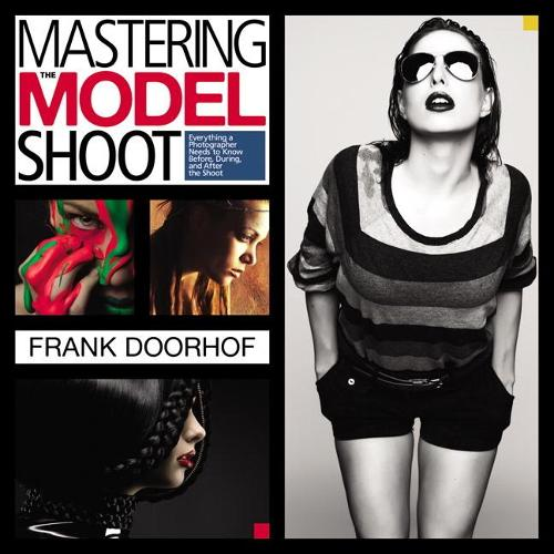 Mastering the Model Shoot: Everything a Photographer Needs to Know Before, During, and After the Shoot (Paperback)