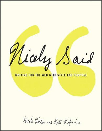 Nicely Said: Writing for the Web with Style and Purpose - Voices That Matter (Paperback)