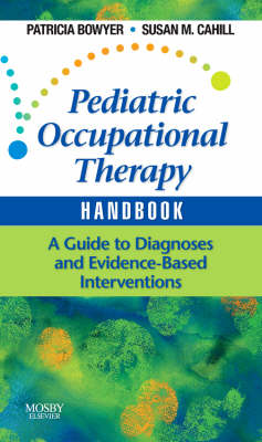 Pediatric Occupational Therapy Handbook: A Guide to Diagnoses and Evidence-Based Interventions (Paperback)