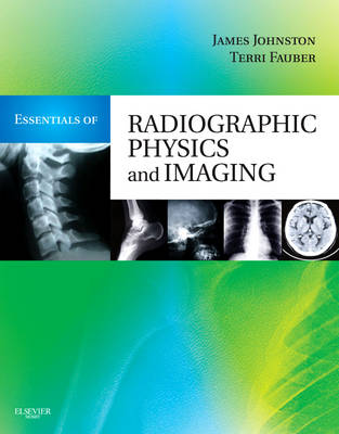 Essentials of Radiographic Physics and Imaging (Hardback)
