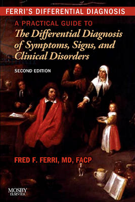 Ferri's Differential Diagnosis: A Practical Guide to the Differential Diagnosis of Symptoms, Signs, and Clinical Disorders - Ferri's Medical Solutions (Paperback)