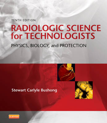 Radiologic Science for Technologists: Physics, Biology, and Protection (Hardback)