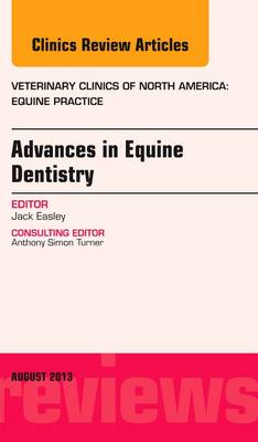 Advances in Equine Dentistry, an Issue of Veterinary Clinics: Equine Practice - The Clinics: Veterinary Medicine 29-2 (Hardback)