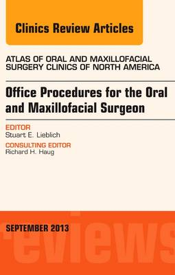 Office Procedures for the Oral and Maxillofacial Surgeon, An Issue of Atlas of the Oral and Maxillofacial Surgery Clinics - The Clinics: Dentistry (Hardback)