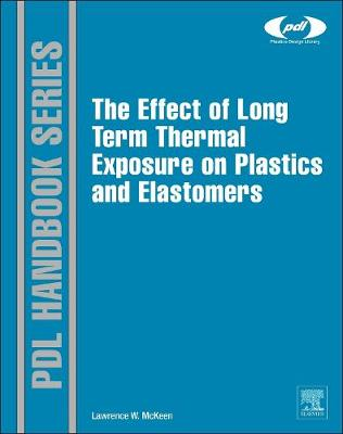 The Effect of Long Term Thermal Exposure on Plastics and Elastomers - Plastics Design Library (Hardback)