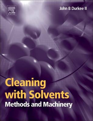 Cleaning with Solvents: Methods and Machinery (Hardback)