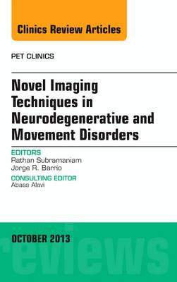 Novel Imaging Techniques in Neurodegenerative and Movement Disorders, An Issue of PET Clinics - The Clinics: Radiology 8-4 (Hardback)