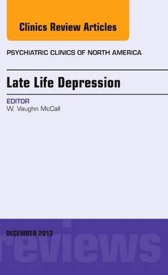 Late Life Depression, An Issue of Psychiatric Clinics - The Clinics: Internal Medicine 36-4 (Hardback)