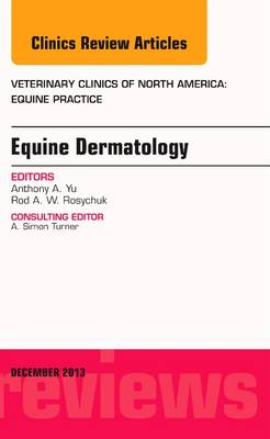 Equine Dermatology, An Issue of Veterinary Clinics: Equine Practice - The Clinics: Veterinary Medicine 29-3 (Hardback)