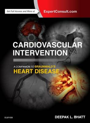 Cardiovascular Intervention: A Companion to Braunwald's Heart Disease - Companion to Braunwald's Heart Disease (Hardback)