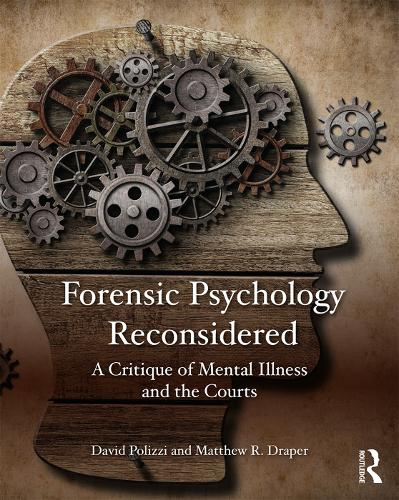 Forensic Psychology Reconsidered: A Critique of Mental Illness and the Courts (Paperback)