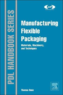 Manufacturing Flexible Packaging: Materials, Machinery, and Techniques - Plastics Design Library (Hardback)