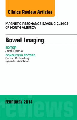 Bowel Imaging, An Issue of Magnetic Resonance Imaging Clinics of North America - The Clinics: Radiology 22-1 (Hardback)