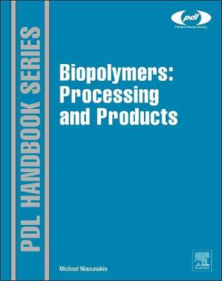 Biopolymers: Processing and Products - Plastics Design Library (Hardback)