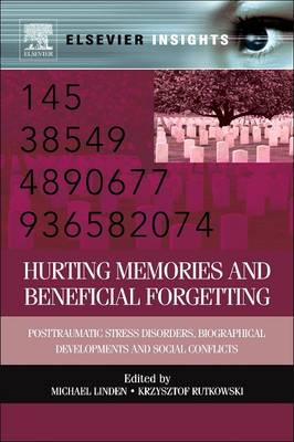 Hurting Memories and Beneficial Forgetting: Posttraumatic Stress Disorders, Biographical Developments, and Social Conflicts (Paperback)