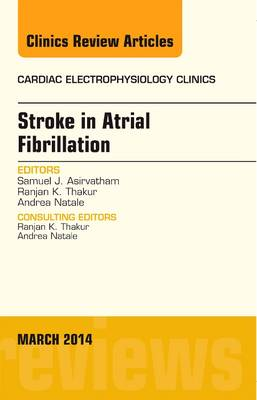 Stroke in Atrial Fibrillation, An Issue of Cardiac Electrophysiology Clinics - The Clinics: Internal Medicine 6-1 (Hardback)