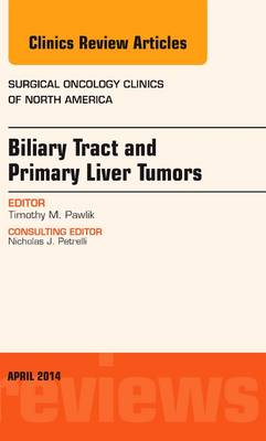 Biliary Tract and Primary Liver Tumors, An Issue of Surgical Oncology Clinics of North America - The Clinics: Surgery (Hardback)