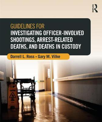 Guidelines for Investigating Officer-Involved Shootings, Arrest-Related Deaths, and Deaths in Custody (Paperback)