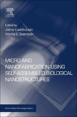 Micro and Nanofabrication Using Self-Assembled Biological Nanostructures - Micro & Nano Technologies (Paperback)