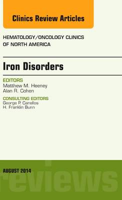 Iron Disorders, An Issue of Hematology/Oncology Clinics - The Clinics: Internal Medicine 28-4 (Hardback)