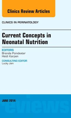 Current Concepts in Neonatal Nutrition, An Issue of Clinics in Perinatology - The Clinics: Internal Medicine 41-2 (Hardback)