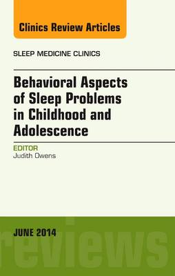 Behavioral Aspects of Sleep Problems in Childhood and Adolescence, An Issue of Sleep Medicine Clinics - The Clinics: Internal Medicine 9-2 (Book)