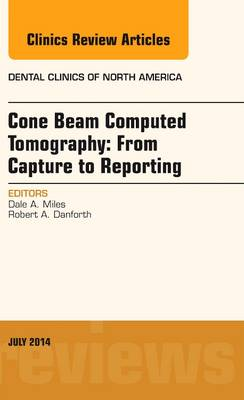 Cone Beam Computed Tomography: From Capture to Reporting, An Issue of Dental Clinics of North America - The Clinics: Dentistry 58-3 (Hardback)
