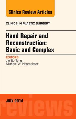 Hand Repair and Reconstruction: Basic and Complex, An Issue of Clinics in Plastic Surgery - The Clinics: Surgery 41-3 (Hardback)