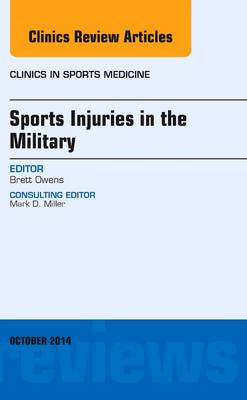 Sports Injuries in the Military, An Issue of Clinics in Sports Medicine - The Clinics: Orthopedics 33-4 (Book)