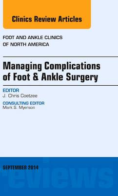 Managing Complications of Foot and Ankle Surgery, An issue of Foot and Ankle Clinics of North America - The Clinics: Orthopedics 19-3 (Hardback)