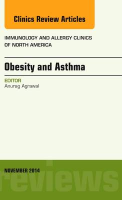 Obesity and Asthma, An Issue of Immunology and Allergy Clinics - The Clinics: Internal Medicine 34-4 (Hardback)