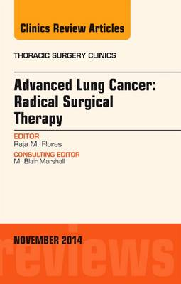 Advanced Lung Cancer: Radical Surgical Therapy, An Issue of Thoracic Surgery Clinics - The Clinics: Surgery 24-4 (Hardback)