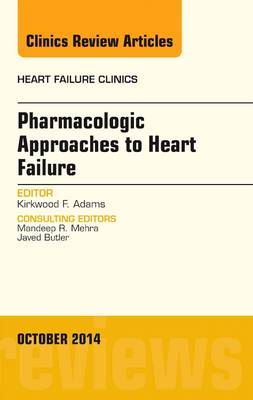 Pharmacologic Approaches to Heart Failure, An Issue of Heart Failure Clinics - The Clinics: Internal Medicine 10-4 (Hardback)