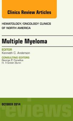 Multiple Myeloma, An Issue of Hematology/Oncology Clinics: Volume 28-5 - The Clinics: Internal Medicine (Hardback)