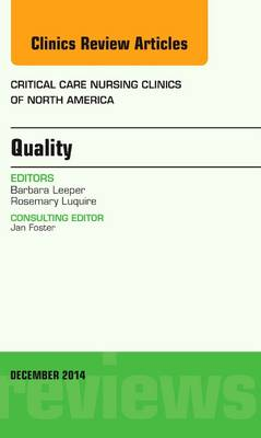 Quality, An Issue of Critical Nursing Clinics of North America - The Clinics: Nursing (Hardback)