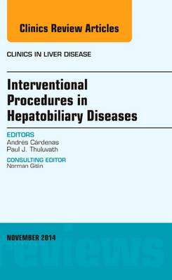 Interventional Procedures in Hepatobiliary Diseases, An Issue of Clinics in Liver Disease - The Clinics: Internal Medicine 18-4 (Hardback)