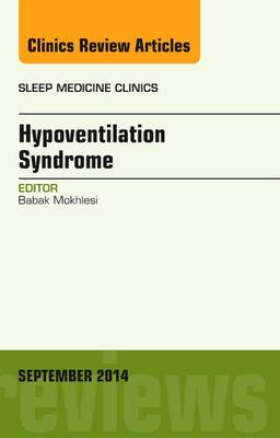 Sleep Hypoventilation: A State-of-the-Art Overview, An Issue of Sleep Medicine Clinics - The Clinics: Internal Medicine 9-3 (Hardback)