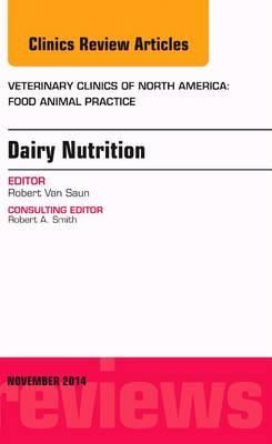 Dairy Nutrition, An Issue of Veterinary Clinics of North America: Food Animal Practice - The Clinics: Veterinary Medicine 30-3 (Hardback)