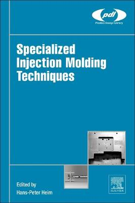 Specialized Injection Molding Techniques - Plastics Design Library (Hardback)