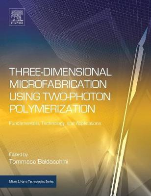 Three-Dimensional Microfabrication Using Two-Photon Polymerization: Fundamentals, Technology, and Applications - Micro & Nano Technologies (Hardback)