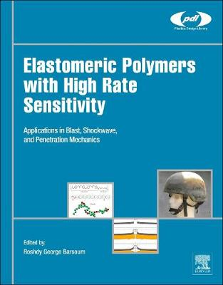 Elastomeric Polymers with High Rate Sensitivity: Applications in Blast, Shockwave, and Penetration Mechanics - Plastics Design Library (Hardback)