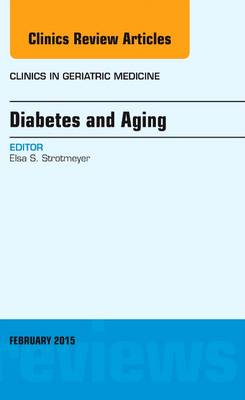 Diabetes and Aging, An Issue of Clinics in Geriatric Medicine - The Clinics: Internal Medicine 31-1 (Hardback)