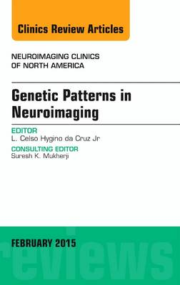 Genetic Patterns in Neuroimaging, An Issue of Neuroimaging Clinics - The Clinics: Radiology 25-1 (Hardback)