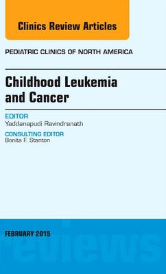 Childhood Leukemia and Cancer, An Issue of Pediatric Clinics - The Clinics: Internal Medicine 62-1 (Hardback)
