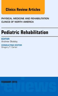Pediatric Rehabilitation, An Issue of Physical Medicine and Rehabilitation Clinics of North America - The Clinics: Internal Medicine 26-1 (Hardback)