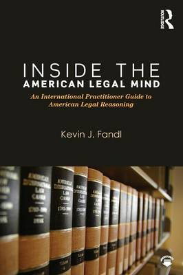 Inside the American Legal Mind: An International Practitioner Guide to American Legal Reasoning (Paperback)